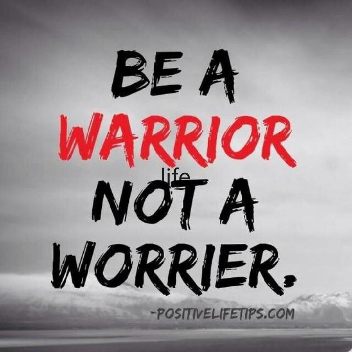 new life - BE A WARRIOR NOT A WORRIER - POSITIVELIFETIPS . COM - ShareChat