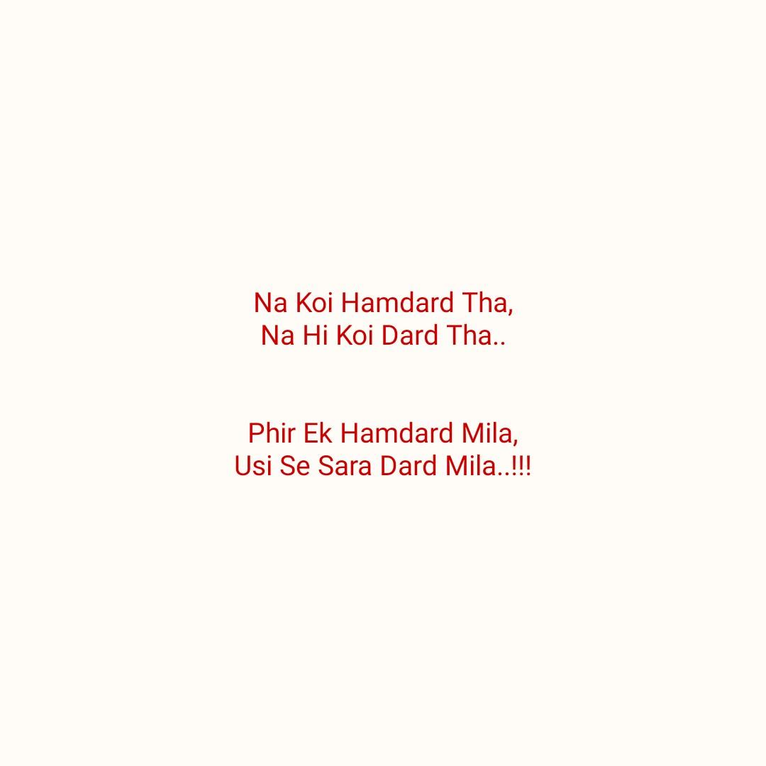 💔 broken heart  💔 - Na Koi Hamdard Tha , Na Hi Koi Dard Tha . . Phir Ek Hamdard Mila , Usi Se Sara Dard Mila . . ! ! ! - ShareChat