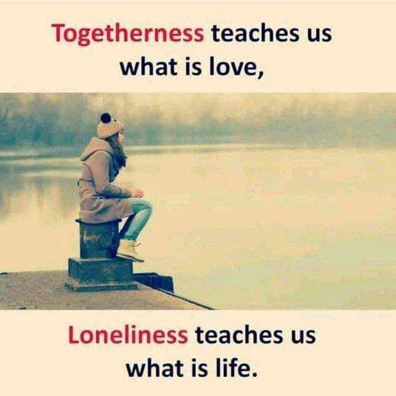 alone😐 - Togetherness teaches us what is love , Loneliness teaches us what is life . - ShareChat