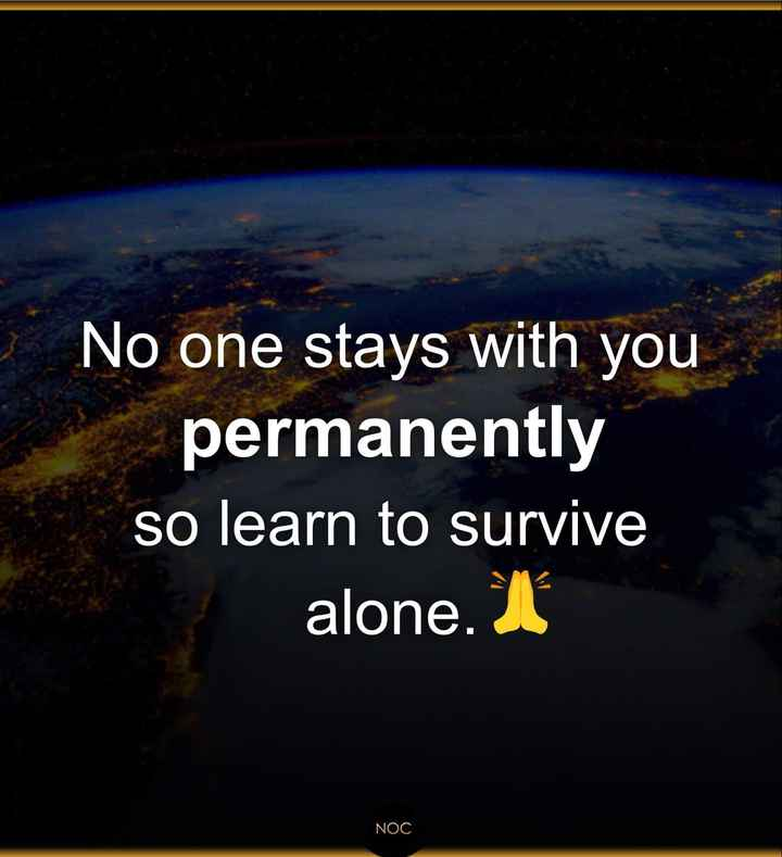 alone - No one stays with you permanently so learn to survive alone . I NOC - ShareChat