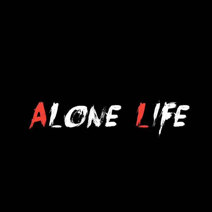 alone life - ALONE LIFE - - - ShareChat