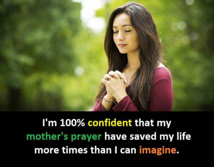amma amma - I ' m 100 % confident that my mother ' s prayer have saved my life more times than I can imagine . - ShareChat