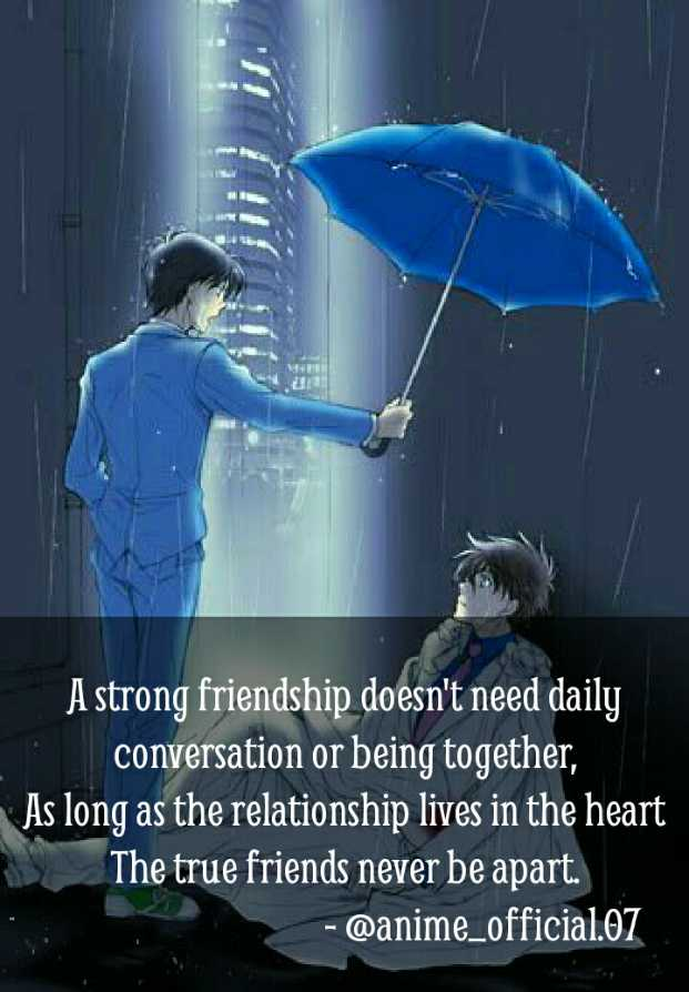 Anime Quote - A strong friendship doesn ' t need daily conversation or being together , As long as the relationship lives in the heart The true friends never be apart . - @ anime _ official . 07 - ShareChat