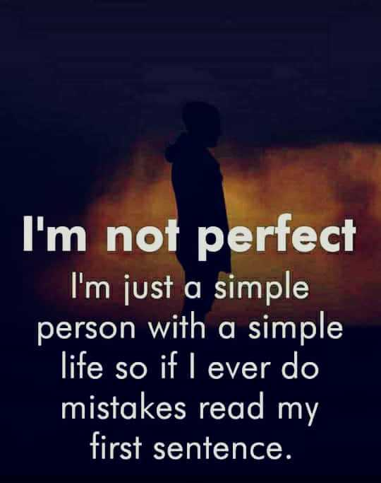 👍attitude# - I ' m not perfect I ' m just a simple person with a simple life so if I ever do mistakes read my first sentence . - ShareChat