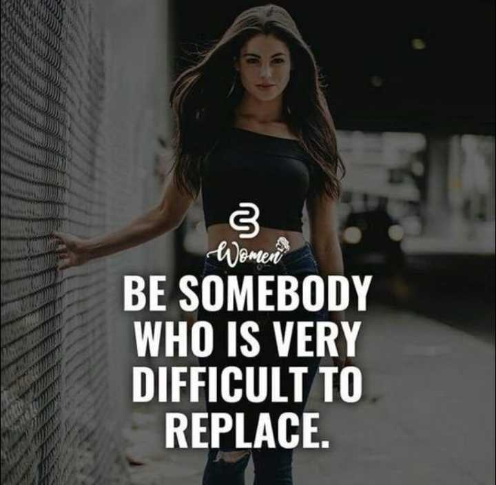 attitude - Women BE SOMEBODY WHO IS VERY DIFFICULT TO REPLACE . - ShareChat