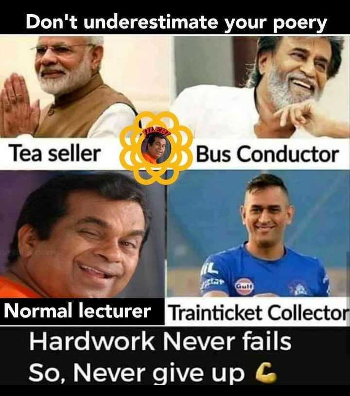 attitude - Don ' t underestimate your poery Tea seller Bus Conductor plat Gul Normal lecturer Trainticket Collector Hardwork Never fails So , Never give up C - ShareChat