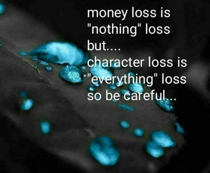 #attitude - money loss is nothing loss but . . . . character loss is everything loss so be careful . . . - ShareChat
