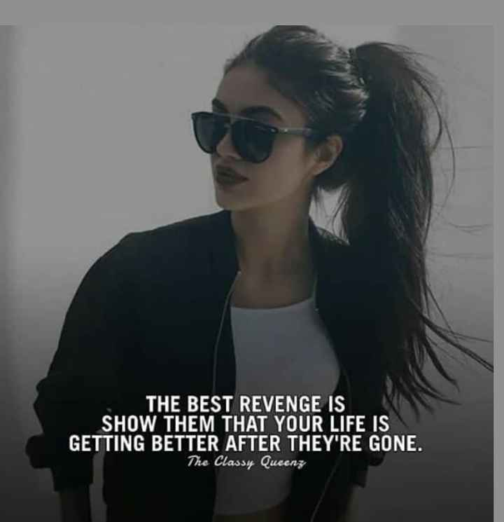 attitude ka baap - THE BEST REVENGE IS SHOW THEM THAT YOUR LIFE IS GETTING BETTER AFTER THEY ' RE GONE . The Classy Queenz - ShareChat