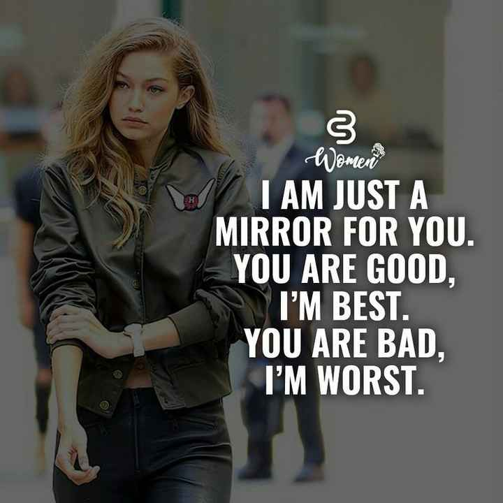 attitude quotes - Women V I AM JUST A MIRROR FOR YOU . YOU ARE GOOD . I ' M BEST . YOU ARE BAD , I ' M WORST . - ShareChat
