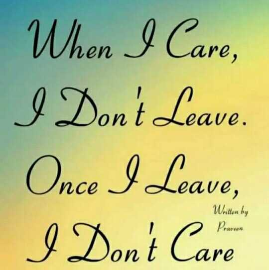 attitude status - When I Care , I Don ' t Leave . Once I Leave , I Don ' t Care Written by - ShareChat