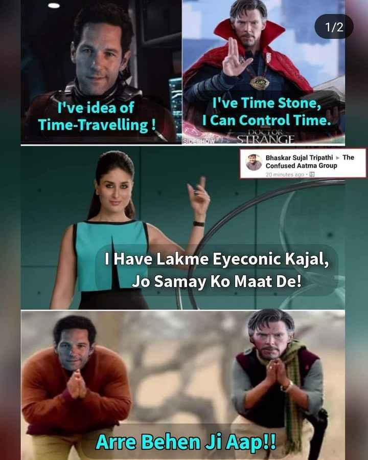 avengers endgame - 1 / 2 I ' ve idea of Time - Travelling ! I ' ve Time Stone , I Can Control Time . SIDESHOWS STRANGE The Bhaskar Sujal Tripathi Confused Aatma Group 20 minutes ago I Have Lakme Eyeconic Kajal , Jo Samay Ko Maat De ! Arre Behen Ji Aap ! ! - ShareChat
