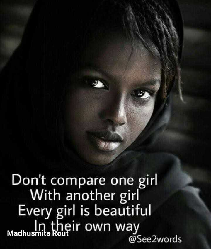 😍 awww... 🥰😘❤️ - Don ' t compare one girl With another girl Every girl is beautiful In their own way See2words Madhusmita Rout - ShareChat