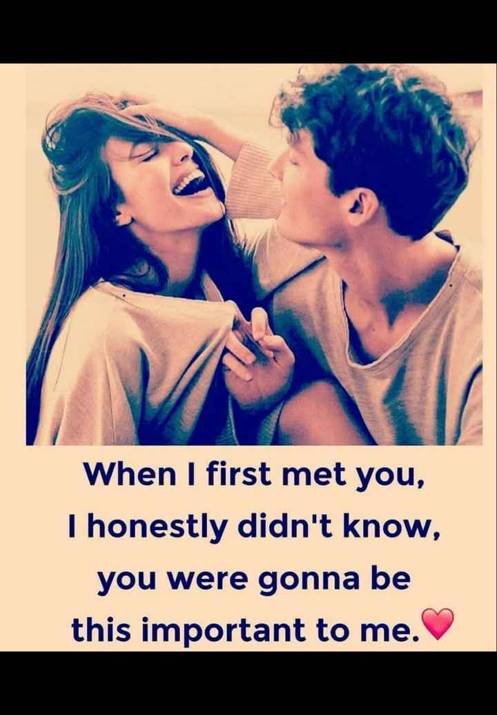 😍 awww... 🥰😘❤️ - When I first met you , I honestly didn ' t know , you were gonna be this important to me . - ShareChat