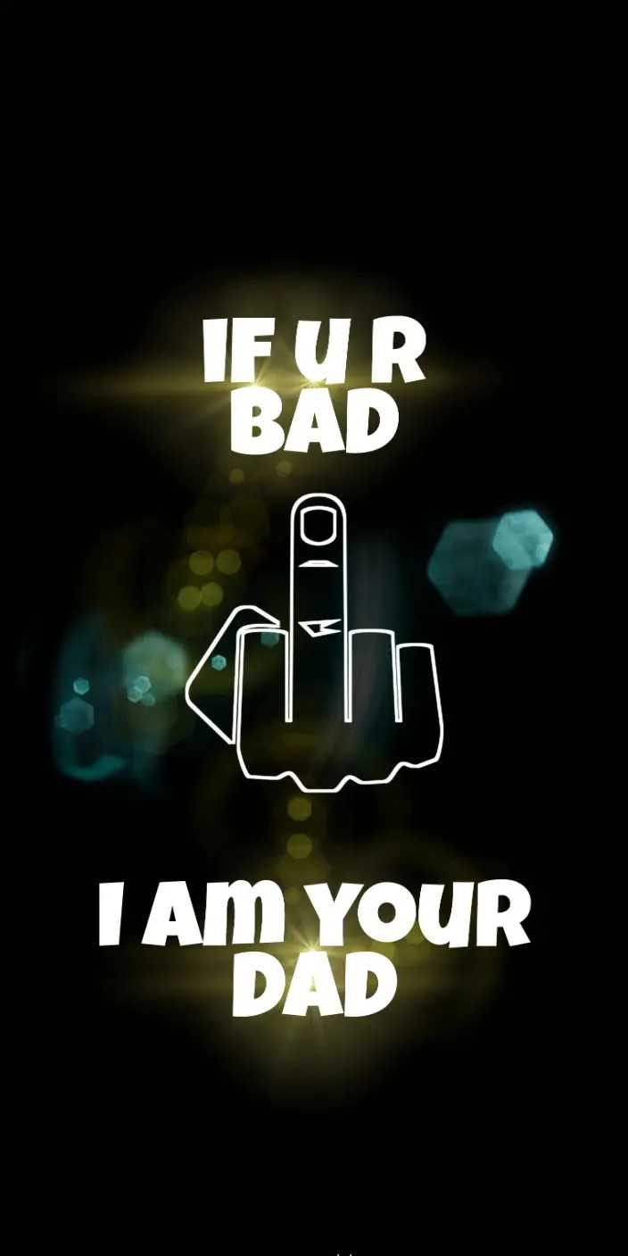#awww😘 - IF UR BAD I AM YOUR DAD - ShareChat