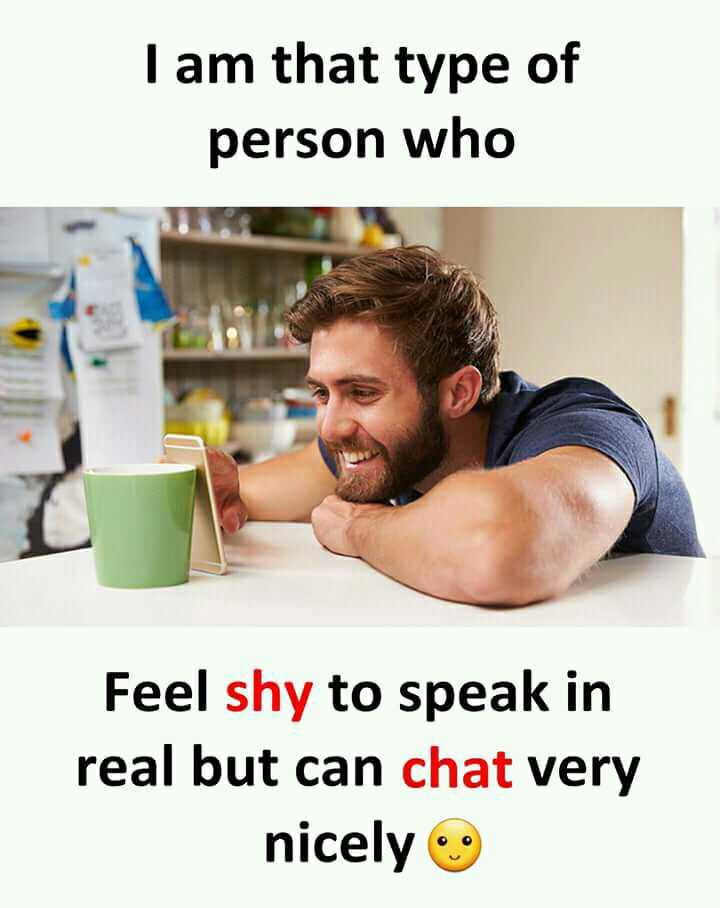 b.tech  జోక్స్ - I am that type of person who Feel shy to speak in real but can chat very nicely - ShareChat