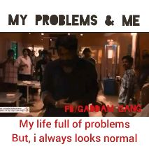 my attitude.. - MY PROBLEMS & ME FB / GADDAM QAT My life full of problems But , i always looks normal - ShareChat
