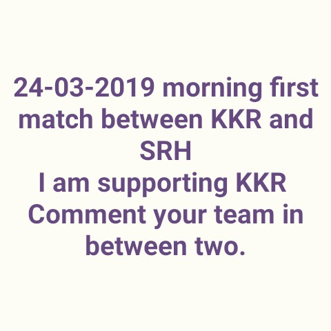 KKR vs SRH - 24 - 03 - 2019 morning first match between KKR and SRH I am supporting KKR Comment your team in between two . - ShareChat