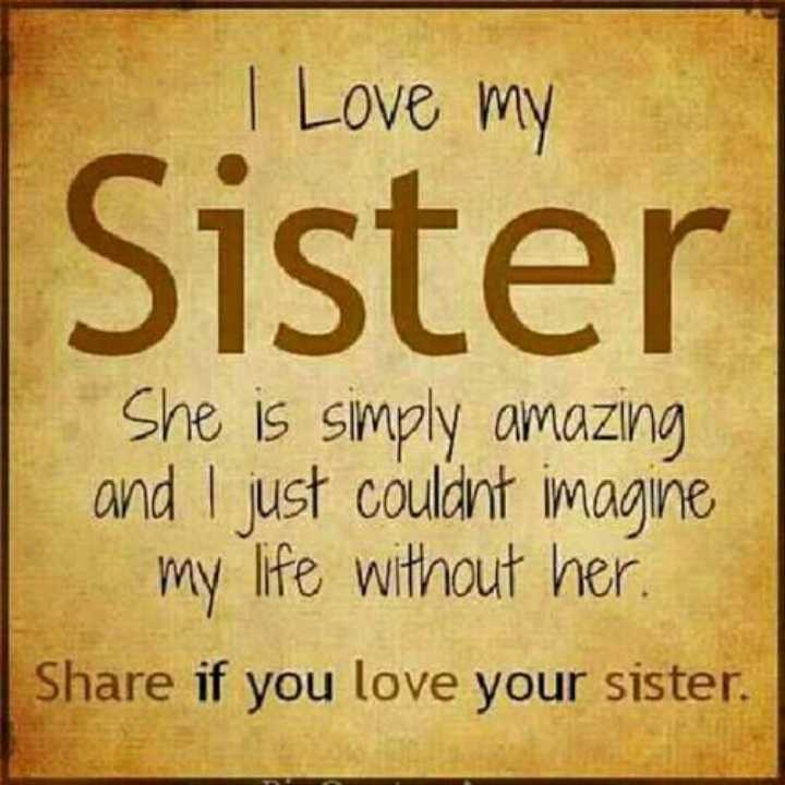 bahin bhau - I love my Sister She is simply amazing and I just couldnt imagine my life without her . Share if you love your sister . - ShareChat