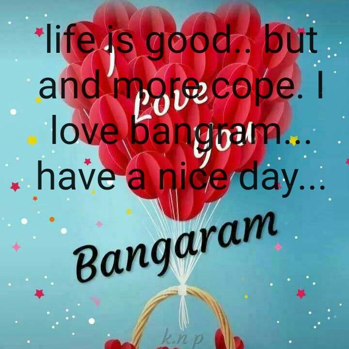✍🏼 💖 లవ్ లెటర్ - life is good . but and more cope . I love bangoal . have a nice day . . . Bangaram - ShareChat
