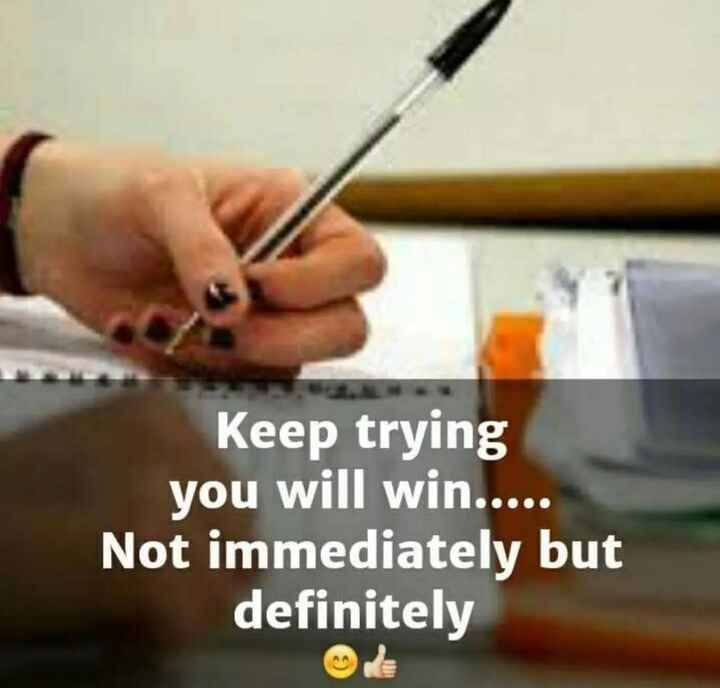 beatiful thought - Keep trying you will win . . . . . Not immediately but definitely - ShareChat
