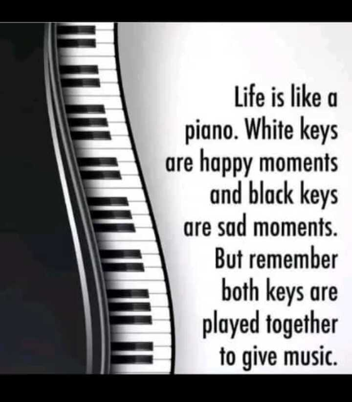 beautiful thogh - Life is like a piano . White keys are happy moments and black keys are sad moments . But remember both keys are played together to give music . - ShareChat