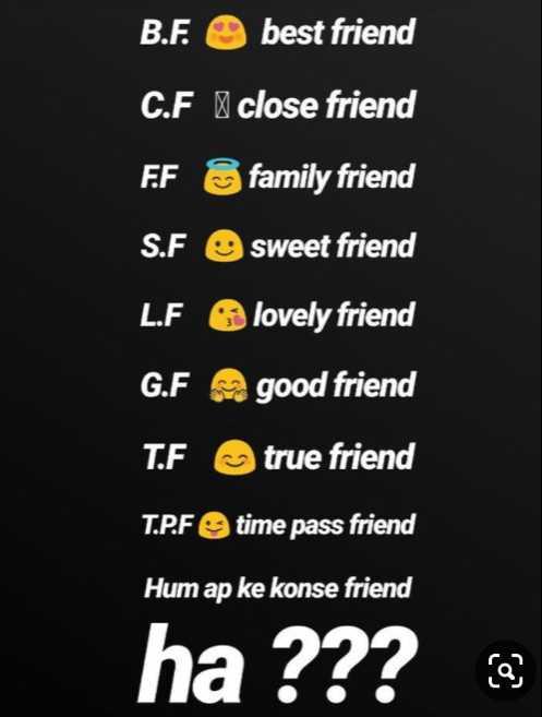 best friend👭 - B . F . 0 best friend C . F close friend FF family friend S . F sweet friend L . F lovely friend G . F A good friend T . F true friend T . P . F 9 time pass friend Hum ap ke konse friend ha ? ? ? - ShareChat
