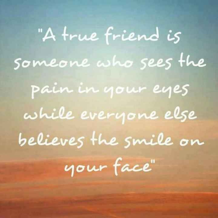 best friend forever - A true friend is someone who sees the pain in your eyes while everyone else believes the smile on your face - ShareChat