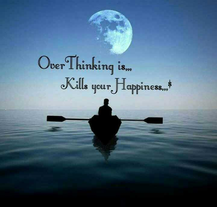 best whats ap dp - Over Thinking is Kills your Happiness - ShareChat