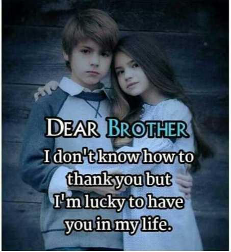 👫bhai bahen ka pyar👫 - DEAR BROTHER I don ' t know how to thankyou but I ' m lucky to have you in my life . - ShareChat