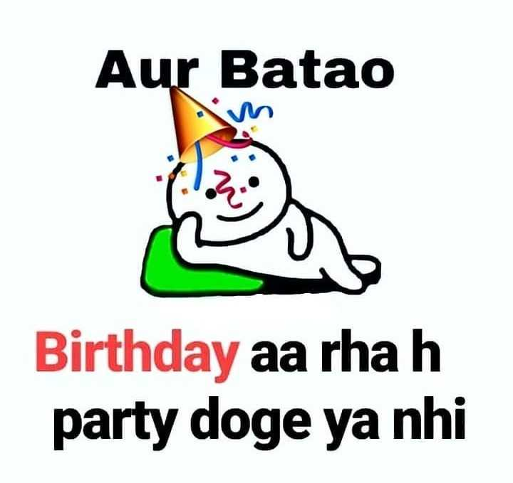 birthday - Aur Batao Birthday aa rha h party doge ya nhi - ShareChat
