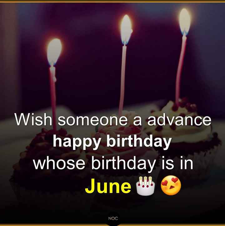 birth day wish🎂 - Wish someone a advance happy birthday whose birthday is in June u NOC - ShareChat