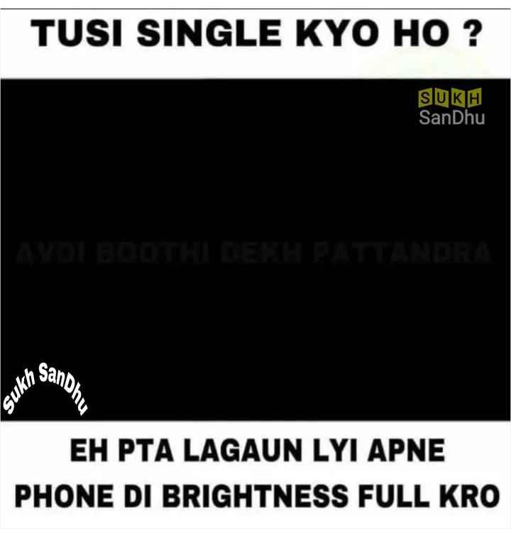 brightness  - TUSI SINGLE KYO HO ? SUKH SanDhu Sandh Sukhs . EH PTA LAGAUN LYI APNE PHONE DI BRIGHTNESS FULL KRO - ShareChat