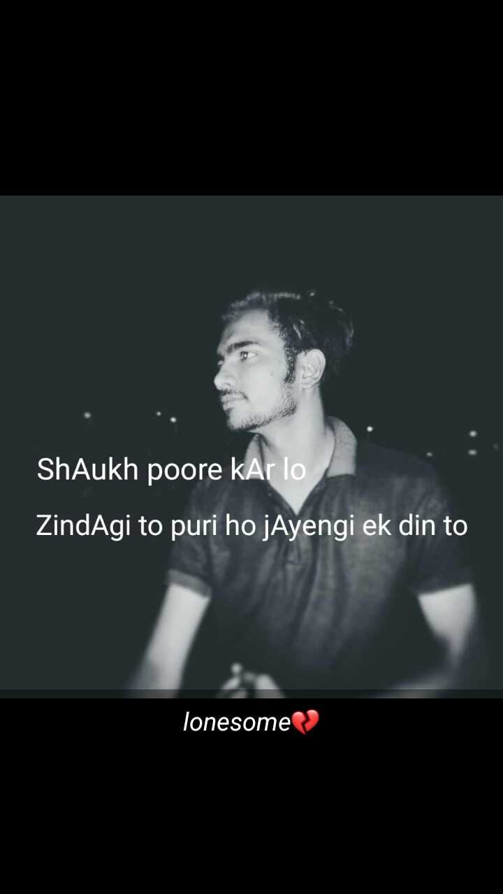 brokan heart - ShAukh poore KAr lo ZindAgi to puri ho jayengi ek din to lonesome - ShareChat