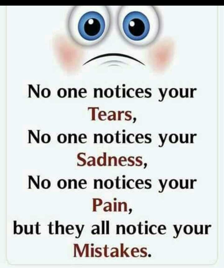 💔broken heart💔 - No one notices your Tears , No one notices your Sadness , No one notices your Pain , but they all notice your Mistakes . - ShareChat