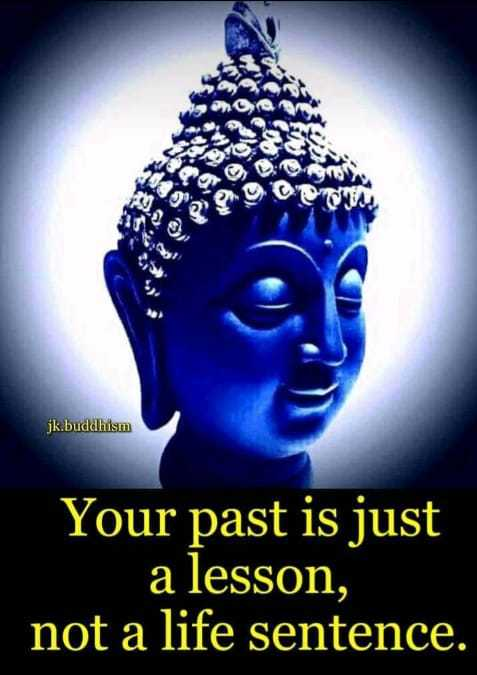buddha quotes - 2919 ce jk . buddhism Your past is just a lesson , not a life sentence . - ShareChat