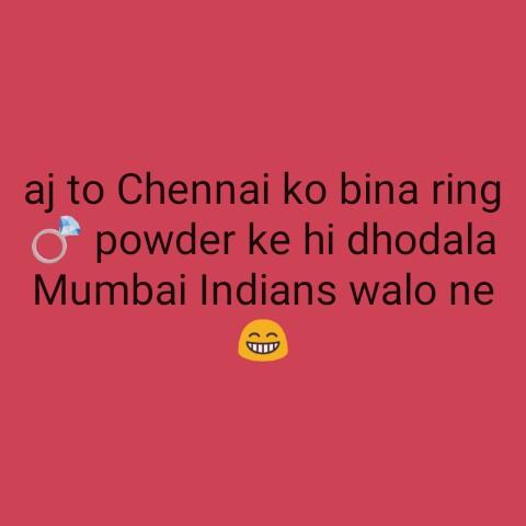 🔵 MI vs CSK 💛 - aj to Chennai ko bina ring opowder ke hi dhodala Mumbai Indians walo ne - ShareChat