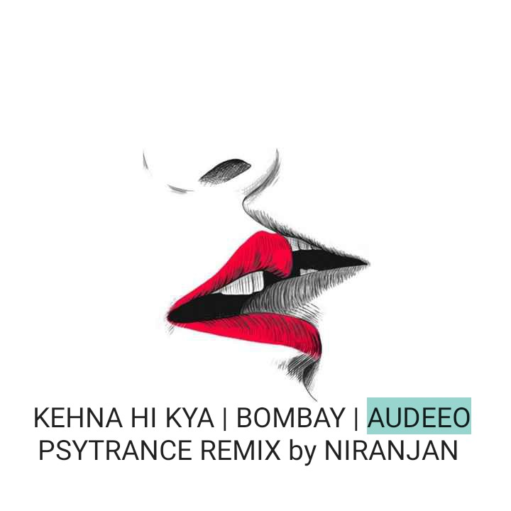 dj songs - KEHNA HI KYA | BOMBAY | AUDEEO PSYTRANCE REMIX by NIRANJAN - ShareChat