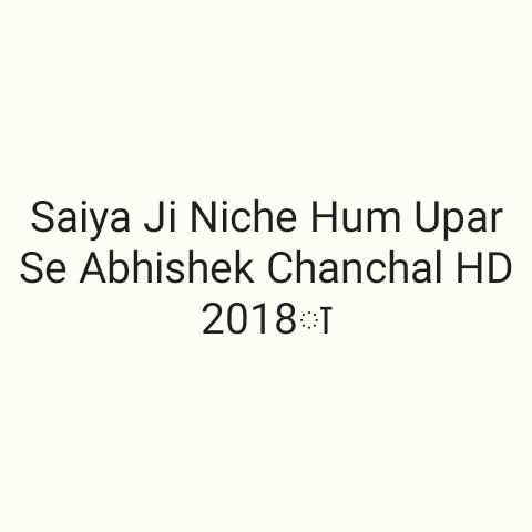Mehfil-E-Mohabbat - Saiya Ji Niche Hum Upar Se Abhishek Chanchal HD 2018 1 - ShareChat
