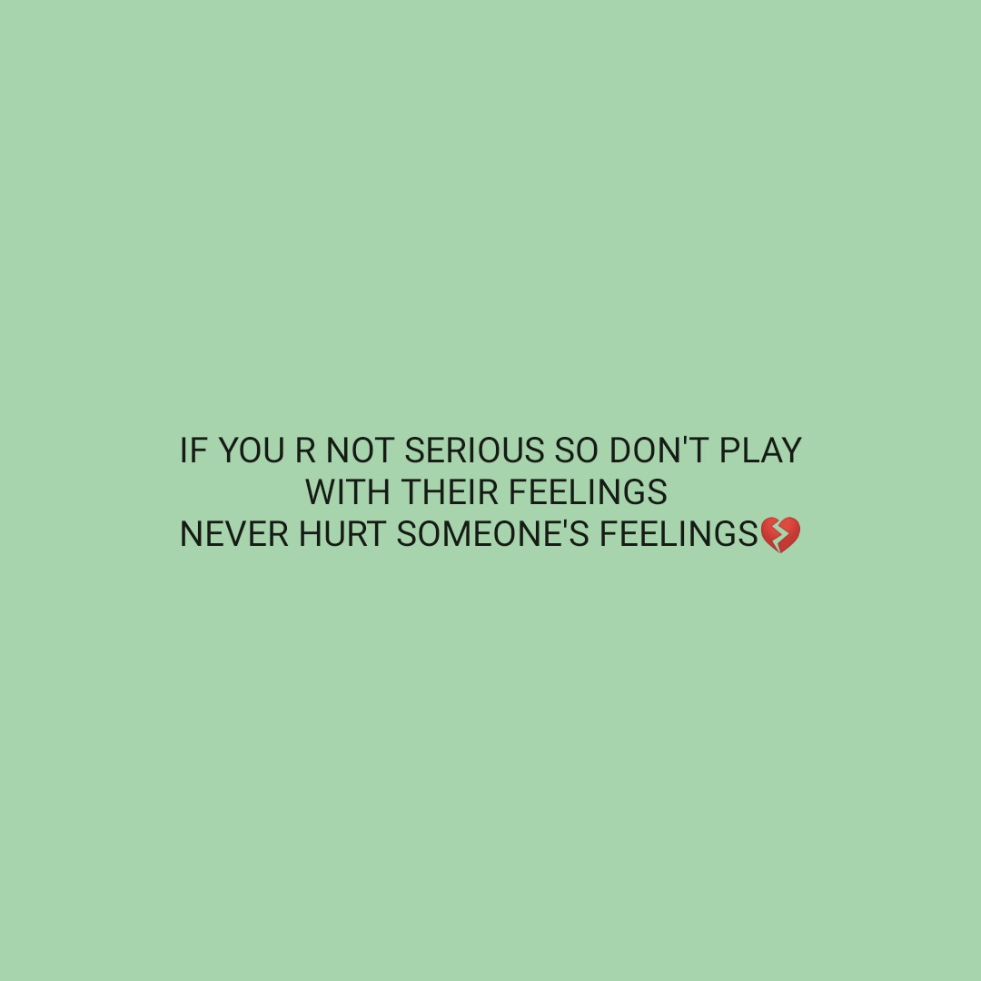 🌹प्रेमरंग - IF YOU R NOT SERIOUS SO DON ' T PLAY WITH THEIR FEELINGS NEVER HURT SOMEONE ' S FEELINGS - ShareChat