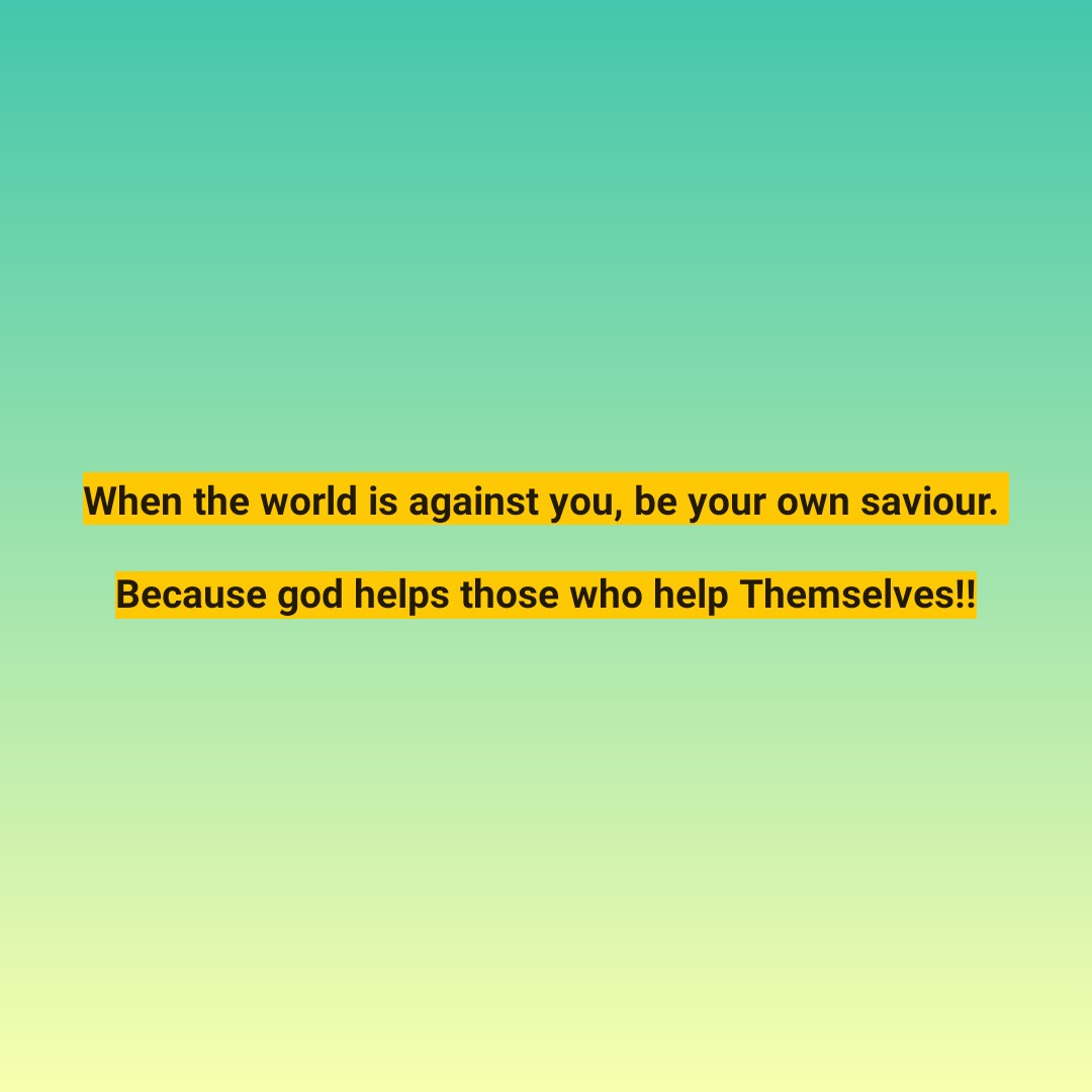 👏love is god👏 - When the world is against you , be your own saviour . Because god helps those who help Themselves ! ! - ShareChat