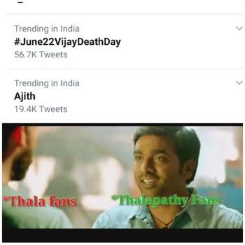 🎬 புது பட தகவல் - Trending in India # June22Vijay Death Day 56 . 7K Tweets Trending in India Ajith 19 . 4K Tweets Thala fans * Thalapathy Fans Trending in India # June22Vijay DeathDay 56 . 7K Tweets Trending in India Ajith 19 . 4K Tweets * Thala fans * Thalapathy Fans - ShareChat