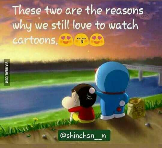 cartoon - These two are the reasons why we still love to watch cartoons . VIA 9GAG . COM @ shinchan n - ShareChat