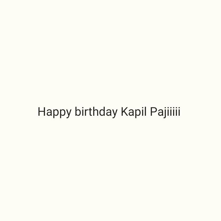 🍫 હેપી બર્થ ડે: કપિલ શર્મા - Happy birthday Kapil Pajiiiii - ShareChat