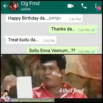 🤣 லொள்ளு - Clg Frnd online Welike Download app Happy Birthday da . . . pangu 7 : 42 PM Thanks da . . . 742 PM Treat kudu da . . . 7 : 43 PM Sollu Enna Veenum . . . ? ? PM # me # thal fred Follow me Clg Frnd online Welike Download app Happy Birthday da . . . pangu 7 : 42 PM Thanks da . . . 7 : 42 PM / Treat kudu da . . . 7 : 43 PM Sollu Enna Veenum . . . ? ? 7 : 43 PM # me follow : @ murukameesay _ sc _ page - ShareChat