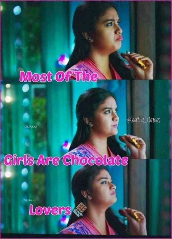 chocolate lovers♥ - Most of the cKeerthu _ Memes DIL RAJU Girls Are Chocolate Lovers - ShareChat