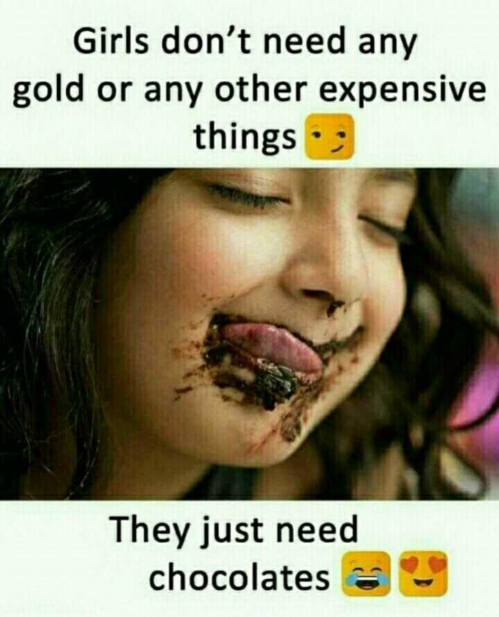 chocolate lovers - Girls don ' t need any gold or any other expensive things JO They just need chocolates - ShareChat