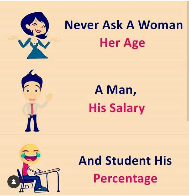 comedy - Never Ask A Woman Her Age A Man , His Salary And Student His Percentage : - ShareChat