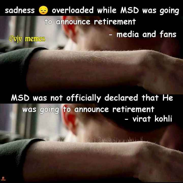 #cricket - sadness overloaded while MSD was going to announce retirement - media and fans @ vjy memes MSD was not officially declared that He was going to announce retirement - virat kohli - ShareChat