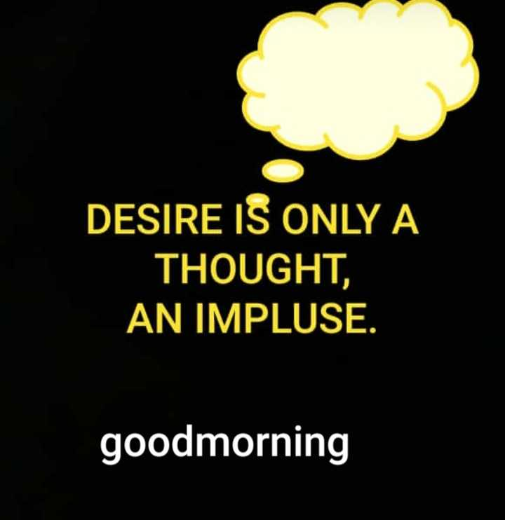 cute morning 👶 - DESIRE IS ONLY A THOUGHT , AN IMPLUSE . goodmorning - ShareChat