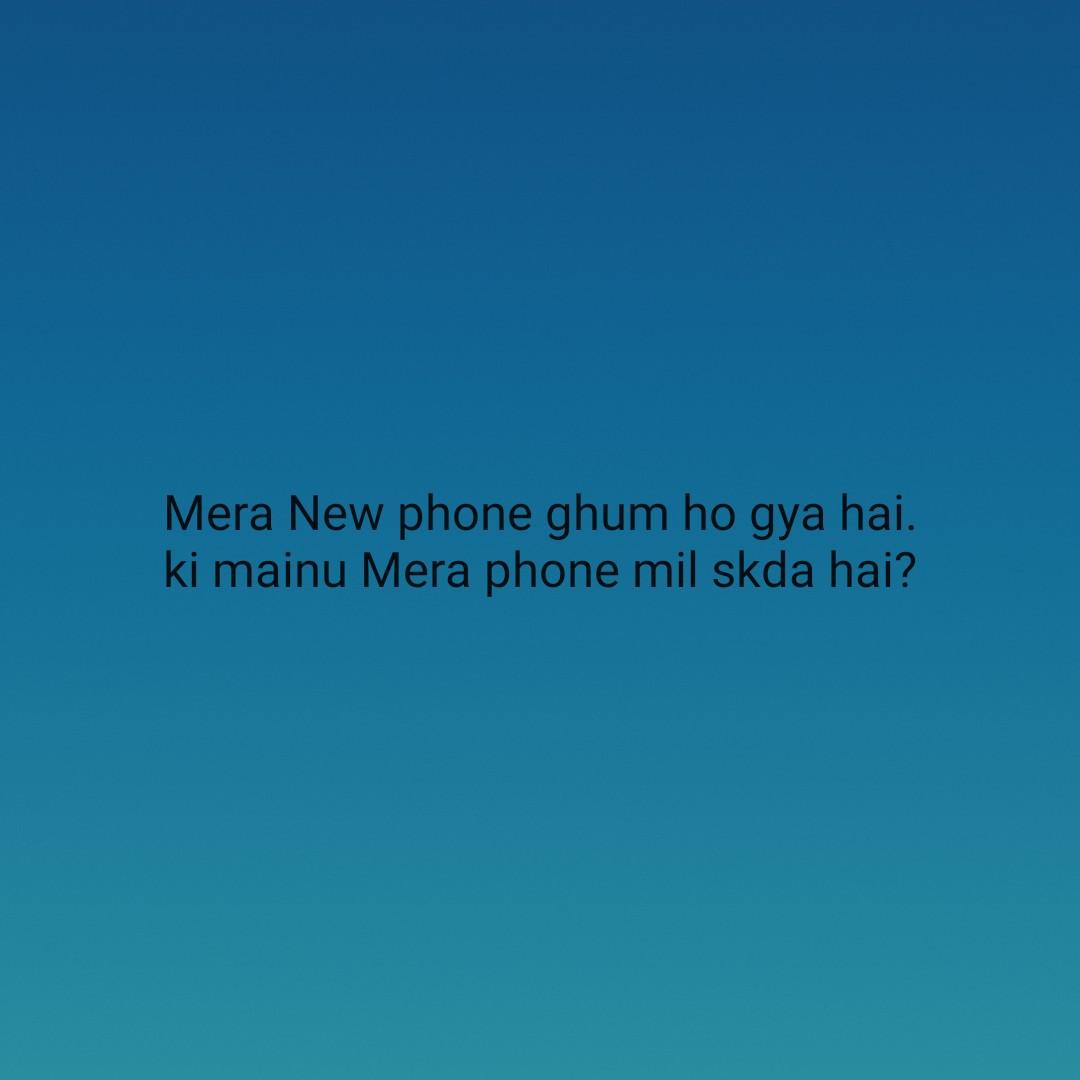 mobile loving - Mera New phone ghum ho gya hai . ki mainu Mera phone mil skda hai ? - ShareChat